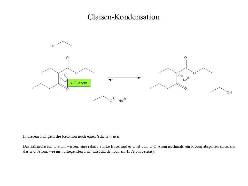 Claisen-Kondensation In diesem Fall geht die Reaktion noch einen Schritt weiter. Das Ethanolat ist, wie wir wissen, eine relativ starke Base, und es w