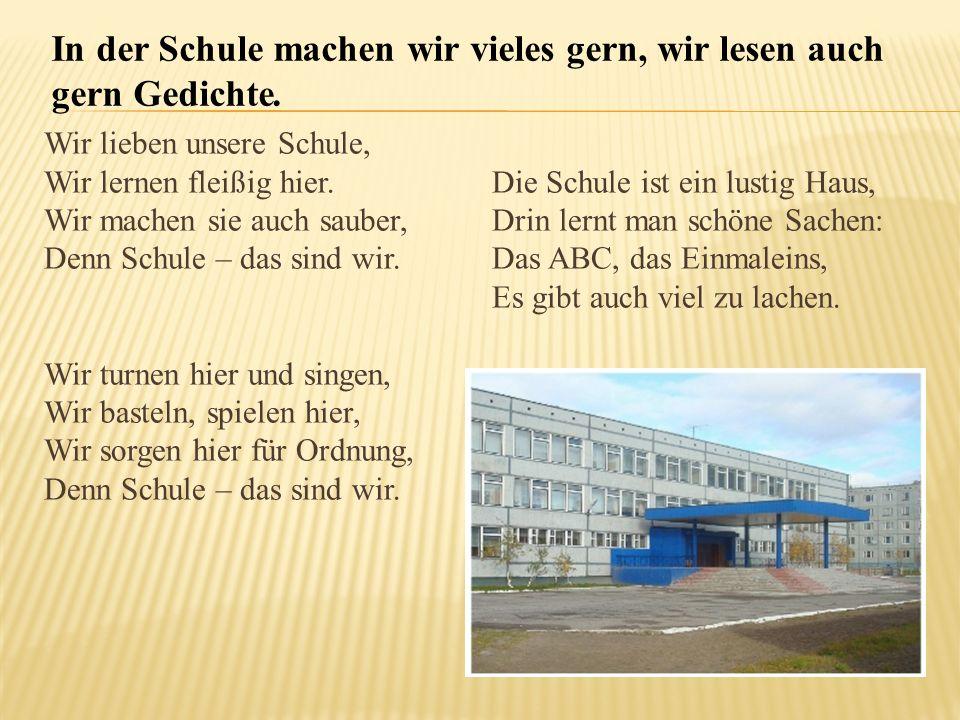 Wir lieben unsere Schule, Wir lernen fleißig hier. Wir machen sie auch sauber, Denn Schule – das sind wir. Wir turnen hier und singen, Wir basteln, sp