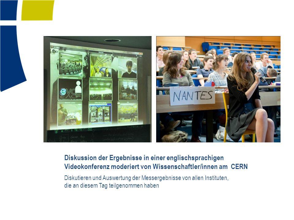 Diskussion der Ergebnisse in einer englischsprachigen Videokonferenz moderiert von Wissenschaftler/innen am CERN Diskutieren und Auswertung der Messergebnisse von allen Instituten, die an diesem Tag teilgenommen haben