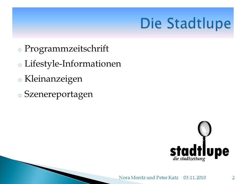 o Programmzeitschrift o Lifestyle-Informationen o Kleinanzeigen o Szenereportagen 03.11.2010 Nora Moritz und Peter Katz 2