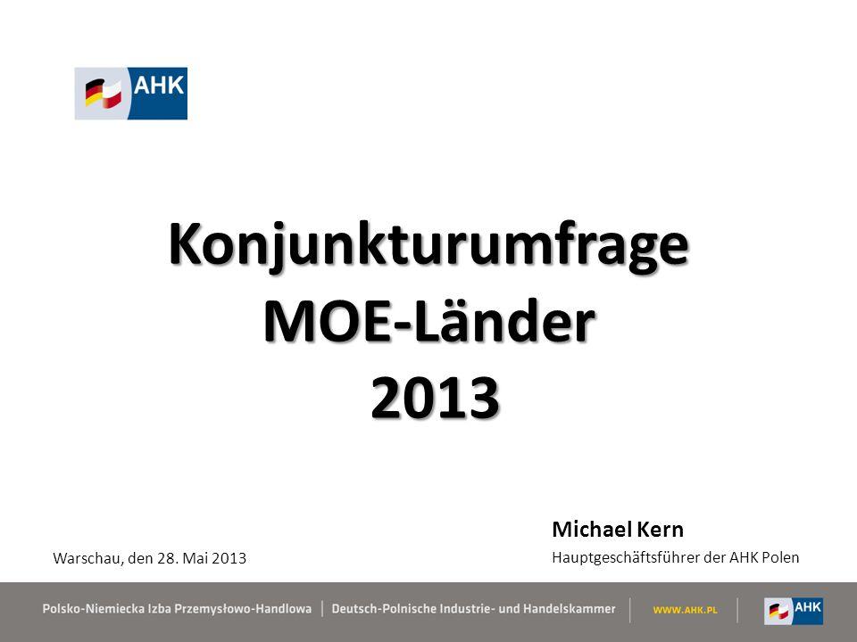 Konjunkturumfrage MOE-Länder 2013 Michael Kern Hauptgeschäftsführer der AHK Polen Warschau, den 28. Mai 2013