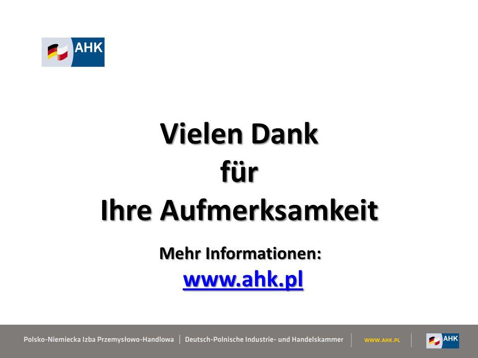 Vielen Dank für Ihre Aufmerksamkeit Mehr Informationen: www.ahk.pl