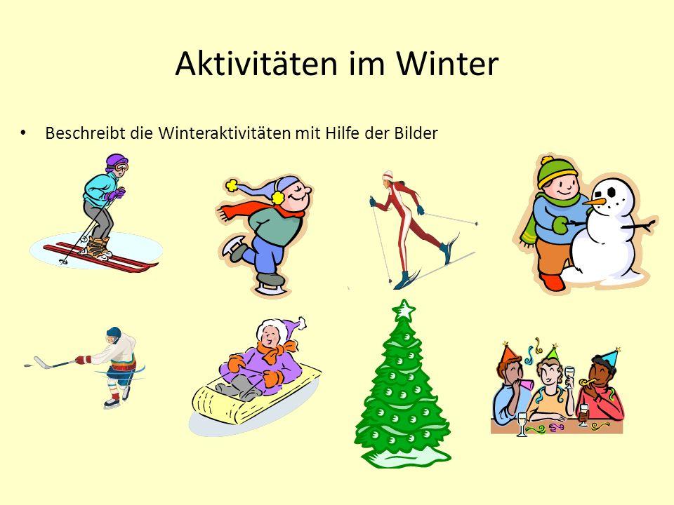 Aktivitäten im Winter Beschreibt die Winteraktivitäten mit Hilfe der Bilder