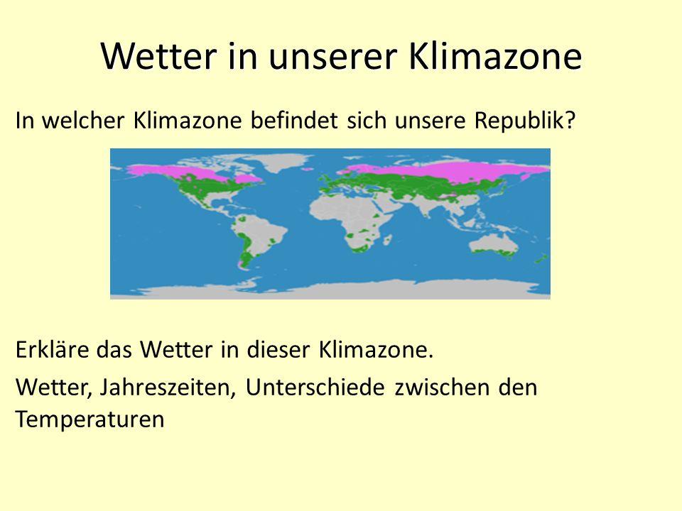 Wetter in unserer Klimazone In welcher Klimazone befindet sich unsere Republik.