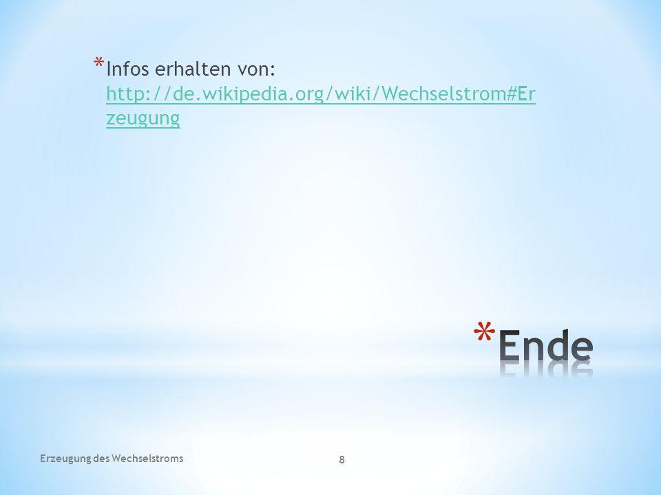 * Infos erhalten von: http://de.wikipedia.org/wiki/Wechselstrom#Er zeugung http://de.wikipedia.org/wiki/Wechselstrom#Er zeugung Erzeugung des Wechselstroms 8