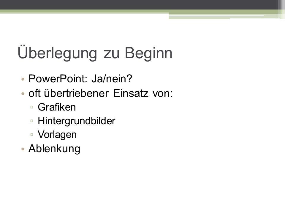 Überlegung zu Beginn PowerPoint: Ja/nein.