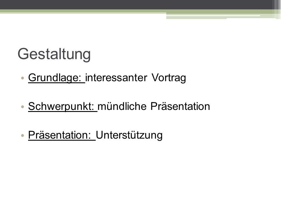 Gestaltung Grundlage: interessanter Vortrag Schwerpunkt: mündliche Präsentation Präsentation: Unterstützung