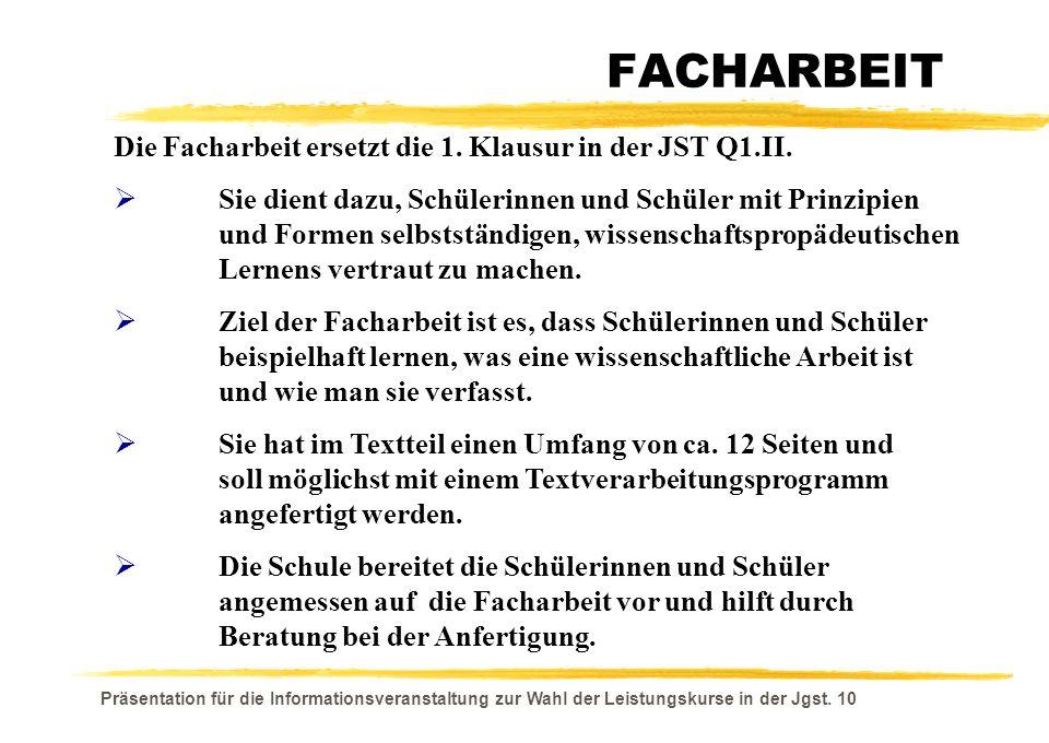Präsentation für die Informationsveranstaltung zur Wahl der Leistungskurse in der Jgst. 10 FACHARBEIT Die Facharbeit ersetzt die 1. Klausur in der JST