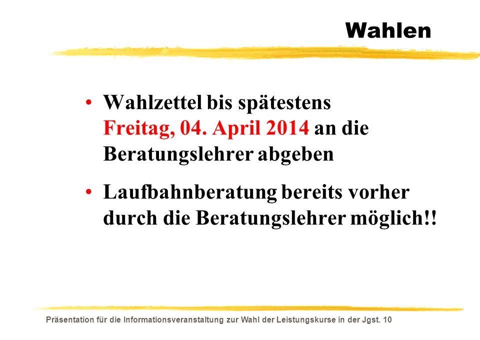 Präsentation für die Informationsveranstaltung zur Wahl der Leistungskurse in der Jgst. 10 Wahlen Wahlzettel bis spätestens Freitag, 04. April 2014 an