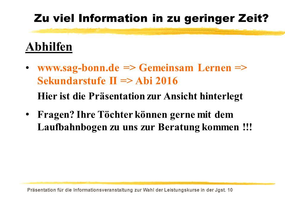 Präsentation für die Informationsveranstaltung zur Wahl der Leistungskurse in der Jgst. 10 Zu viel Information in zu geringer Zeit? Abhilfen www.sag-b