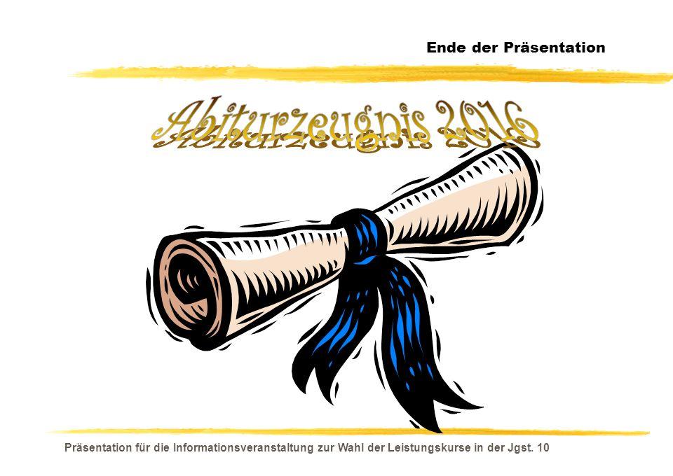 Präsentation für die Informationsveranstaltung zur Wahl der Leistungskurse in der Jgst. 10 Ende der Präsentation