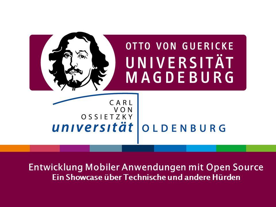 100.00.2009 OVGU Präsentation Entwicklung Mobiler Anwendungen mit Open Source Ein Showcase über Technische und andere Hürden
