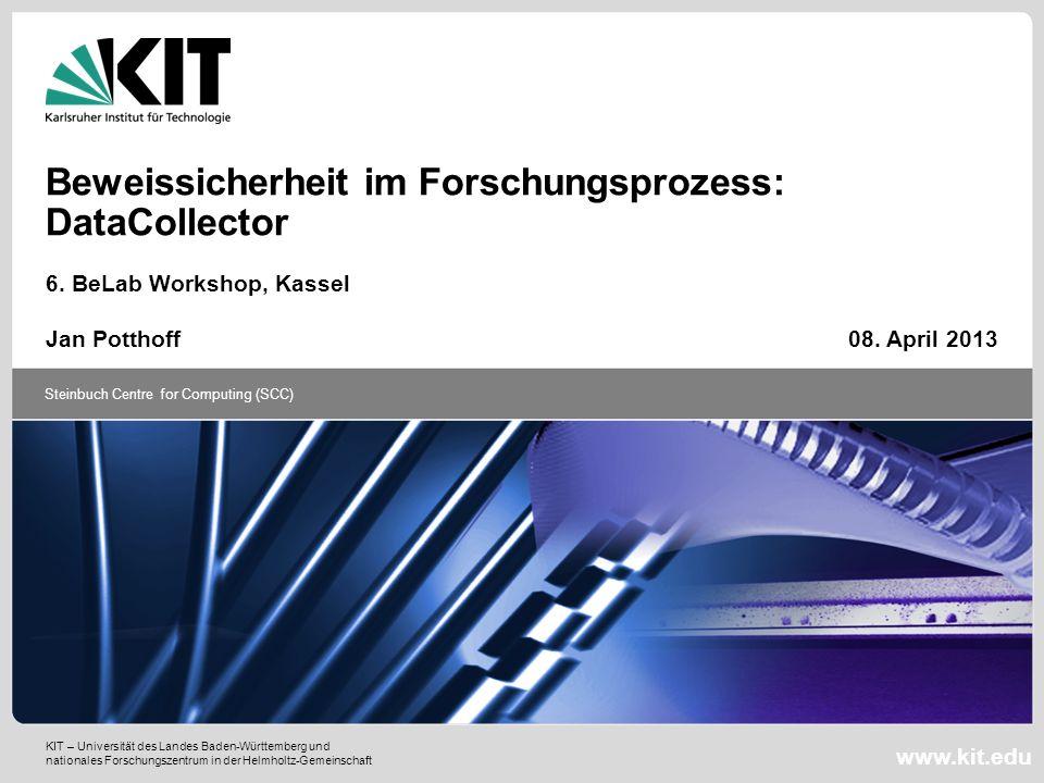 KIT – Universität des Landes Baden-Württemberg und nationales Forschungszentrum in der Helmholtz-Gemeinschaft Steinbuch Centre for Computing (SCC) www.kit.edu Beweissicherheit im Forschungsprozess: DataCollector 6.