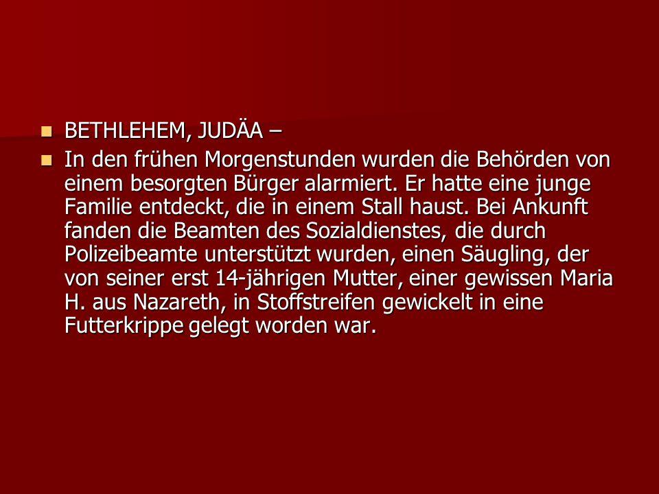 BETHLEHEM, JUDÄA – BETHLEHEM, JUDÄA – In den frühen Morgenstunden wurden die Behörden von einem besorgten Bürger alarmiert. Er hatte eine junge Famili