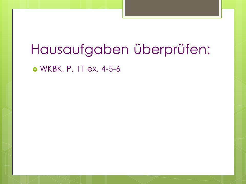 Hausaufgaben überprüfen: WKBK. P. 11 ex. 4-5-6