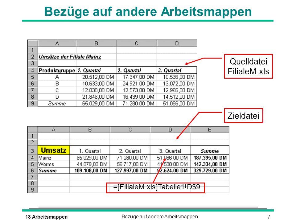 713 ArbeitsmappenBezüge auf andere Arbeitsmappen =[FilialeM.xls]Tabelle1!D$9 Zieldatei Quelldatei FilialeM.xls
