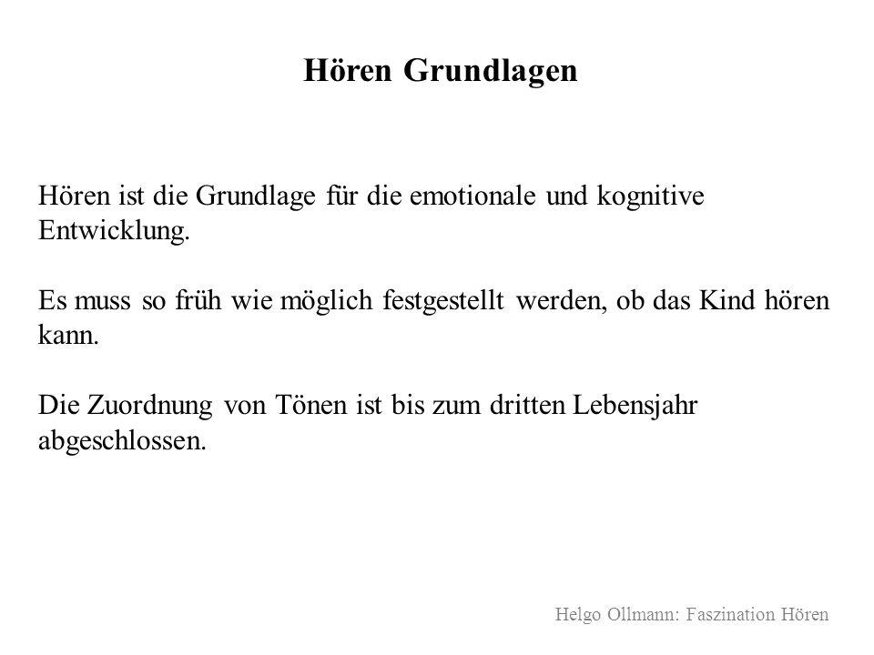 Helgo Ollmann: Faszination Hören Hören Grundlagen Hören ist die Grundlage für die emotionale und kognitive Entwicklung. Es muss so früh wie möglich fe