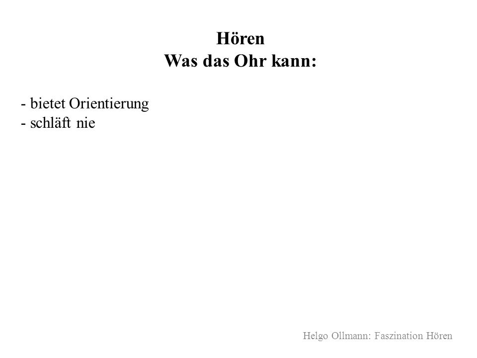 Helgo Ollmann: Faszination Hören Hören Was das Ohr kann: - bietet Orientierung - schläft nie