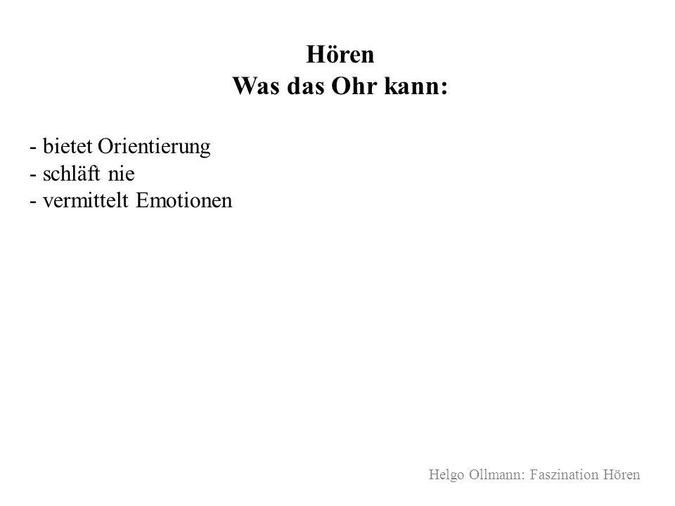 Helgo Ollmann: Faszination Hören Hören Was das Ohr kann: - bietet Orientierung - schläft nie - vermittelt Emotionen