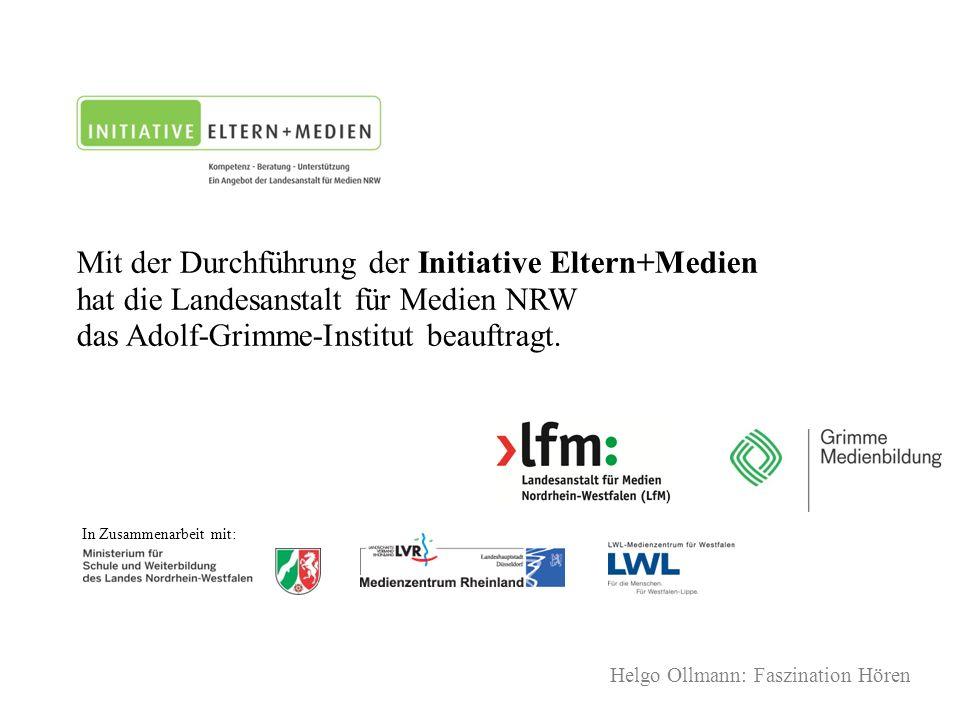 Helgo Ollmann: Faszination Hören Mit der Durchführung der Initiative Eltern+Medien hat die Landesanstalt für Medien NRW das Adolf-Grimme-Institut beauftragt.