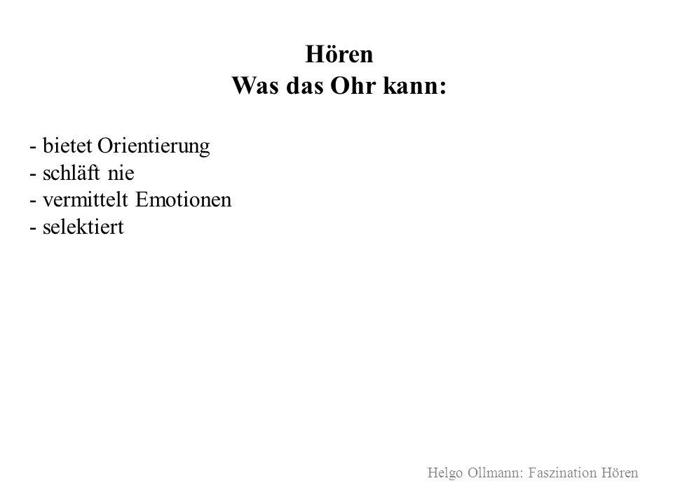 Helgo Ollmann: Faszination Hören Hören Was das Ohr kann: - bietet Orientierung - schläft nie - vermittelt Emotionen - selektiert
