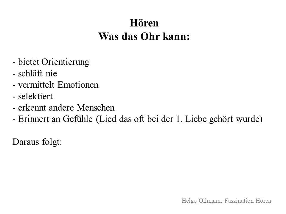 Helgo Ollmann: Faszination Hören Hören Was das Ohr kann: - bietet Orientierung - schläft nie - vermittelt Emotionen - selektiert - erkennt andere Mens