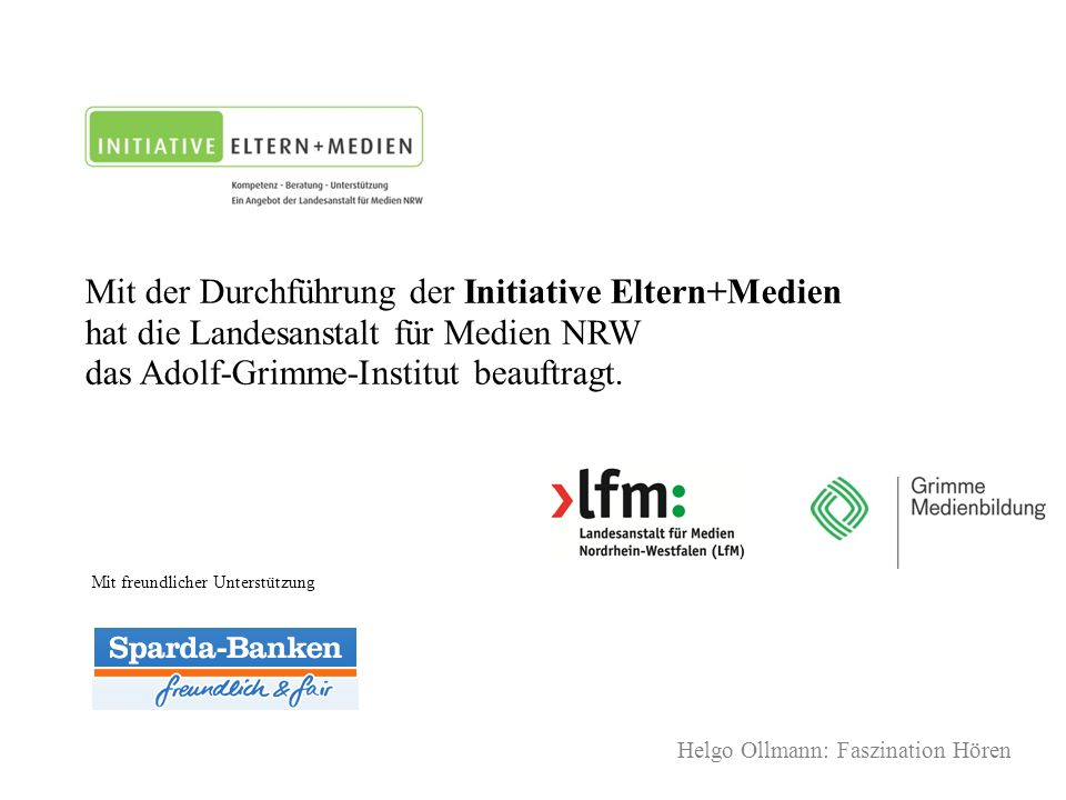 Helgo Ollmann: Faszination Hören Mit der Durchführung der Initiative Eltern+Medien hat die Landesanstalt für Medien NRW das Adolf-Grimme-Institut beau
