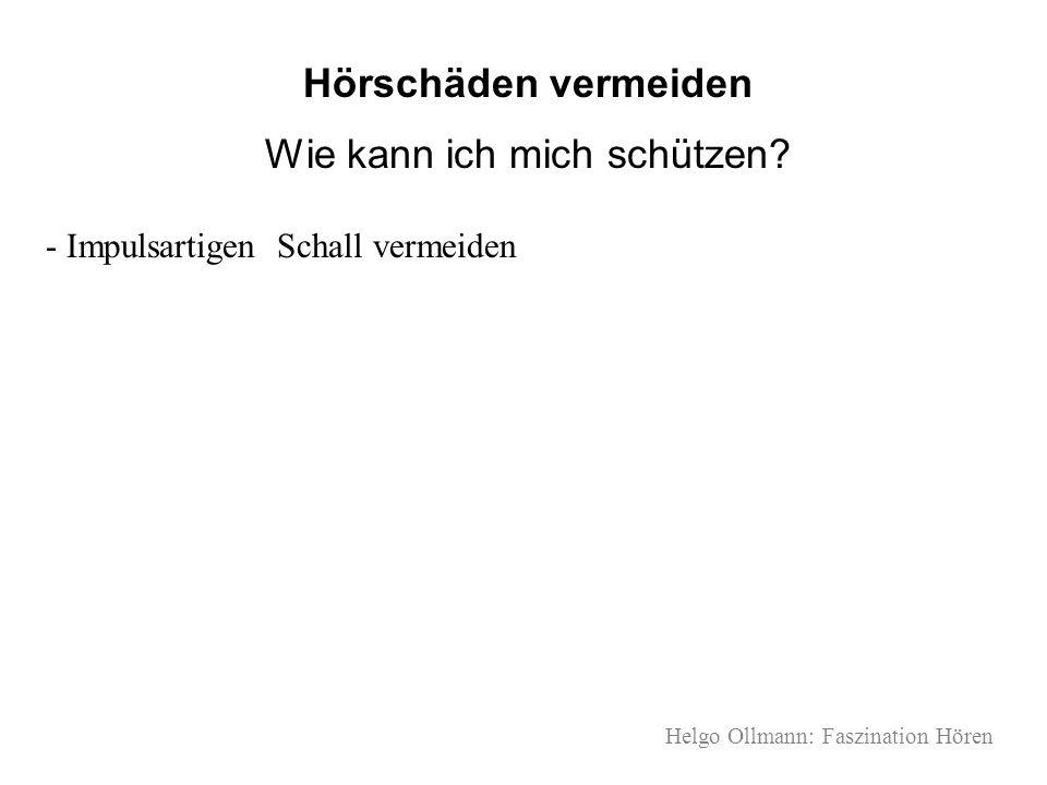 Helgo Ollmann: Faszination Hören Hörschäden vermeiden Wie kann ich mich schützen? - Impulsartigen Schall vermeiden