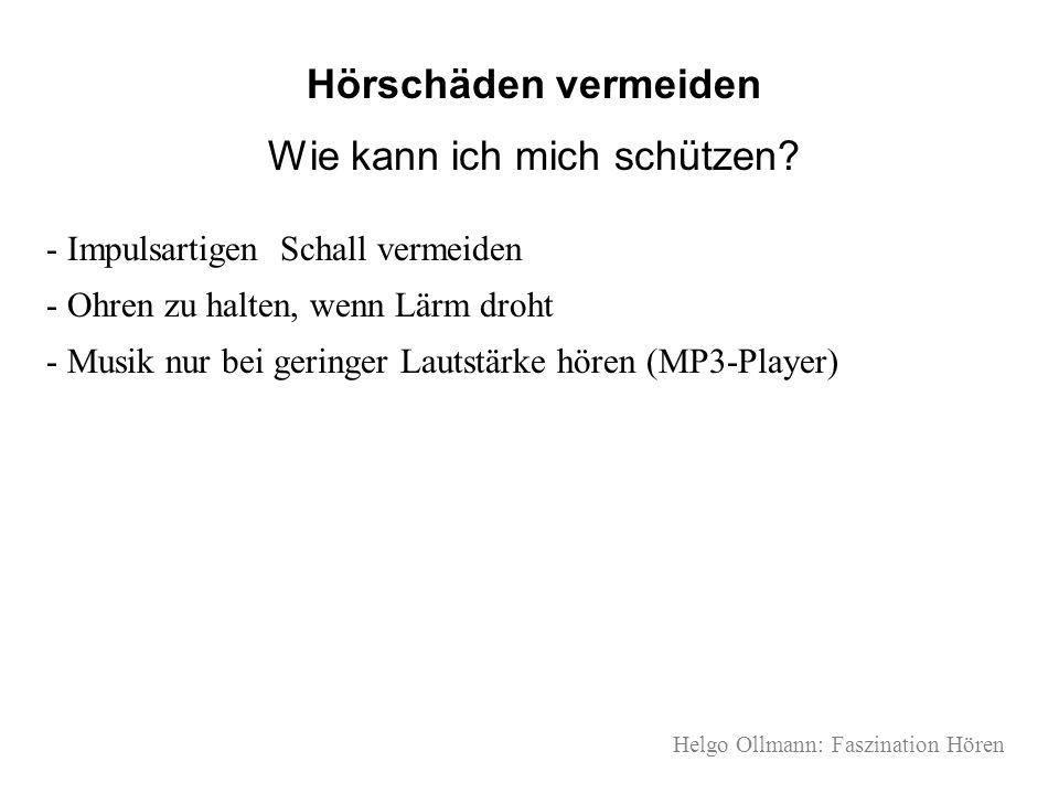 Helgo Ollmann: Faszination Hören Hörschäden vermeiden Wie kann ich mich schützen? - Impulsartigen Schall vermeiden - Ohren zu halten, wenn Lärm droht