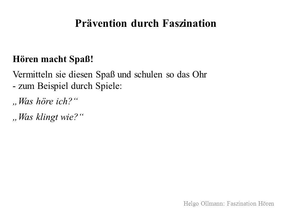 Helgo Ollmann: Faszination Hören Prävention durch Faszination Hören macht Spaß! Vermitteln sie diesen Spaß und schulen so das Ohr - zum Beispiel durch
