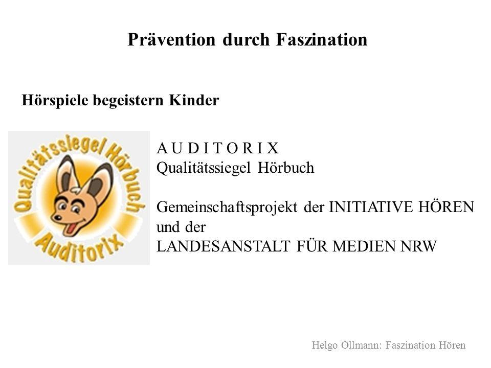 Helgo Ollmann: Faszination Hören Prävention durch Faszination Hörspiele begeistern Kinder A U D I T O R I X Qualitätssiegel Hörbuch Gemeinschaftsproje