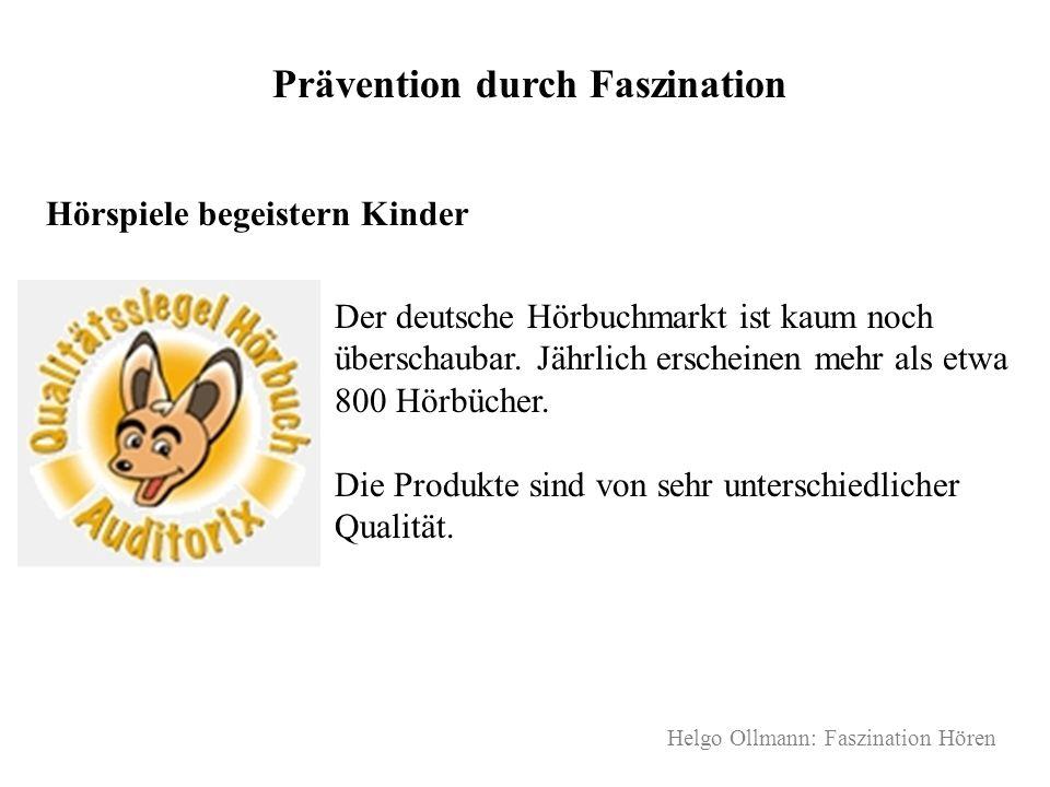Helgo Ollmann: Faszination Hören Prävention durch Faszination Hörspiele begeistern Kinder Der deutsche Hörbuchmarkt ist kaum noch überschaubar. Jährli