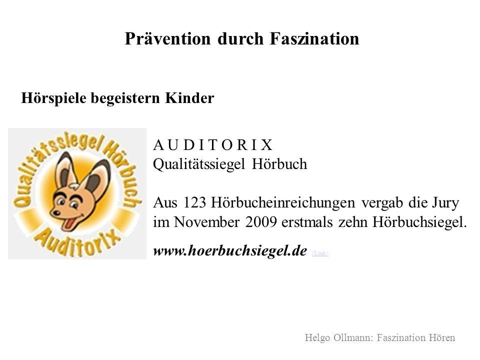 Helgo Ollmann: Faszination Hören Prävention durch Faszination Hörspiele begeistern Kinder A U D I T O R I X Qualitätssiegel Hörbuch Aus 123 Hörbuchein