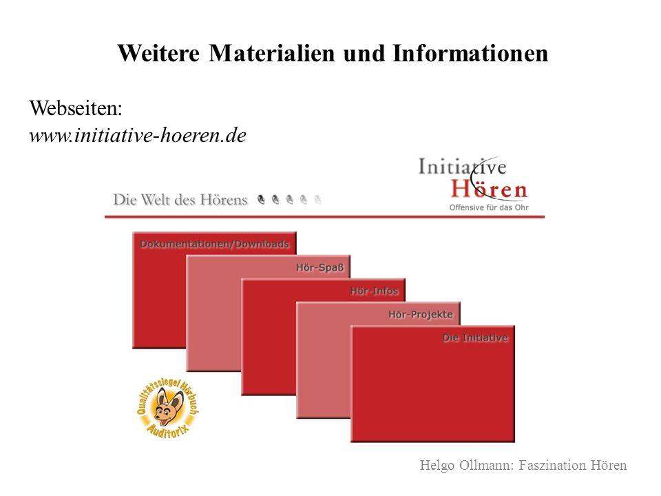 Helgo Ollmann: Faszination Hören Weitere Materialien und Informationen Webseiten: www.initiative-hoeren.de