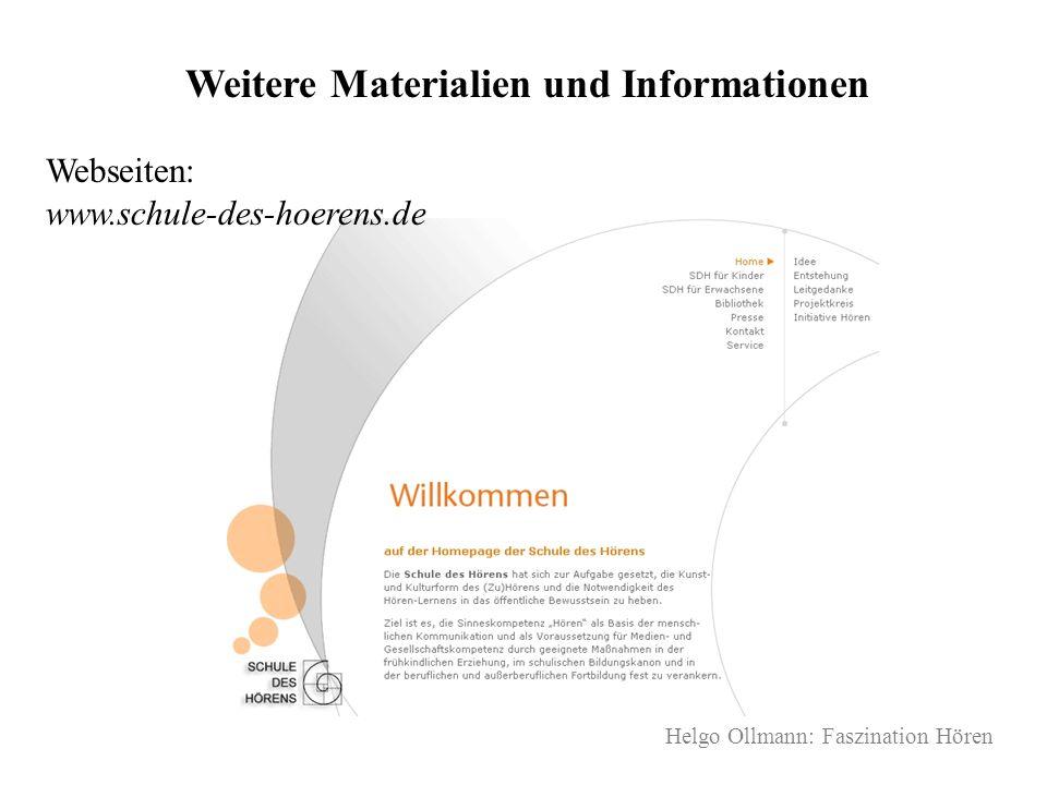 Helgo Ollmann: Faszination Hören Weitere Materialien und Informationen Webseiten: www.schule-des-hoerens.de