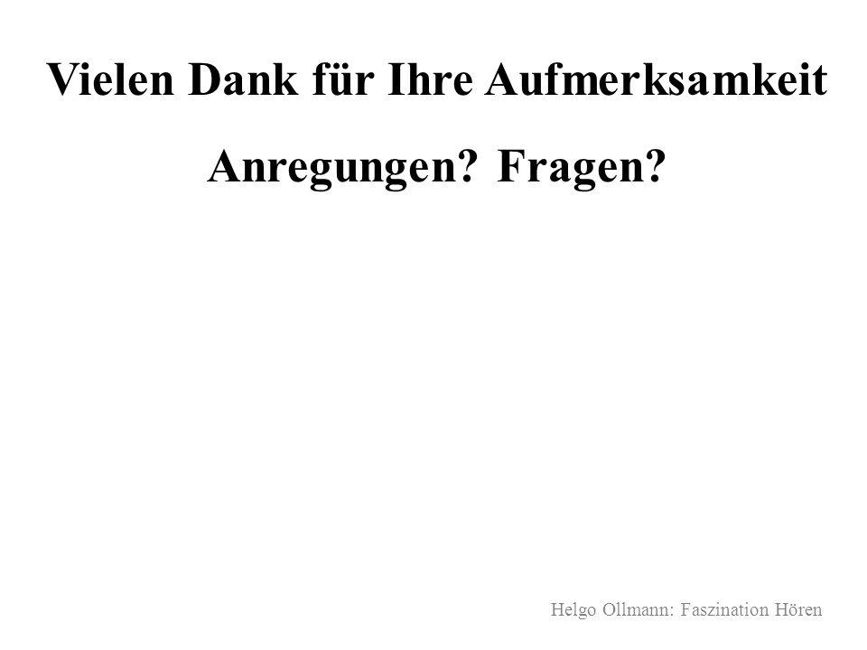 Helgo Ollmann: Faszination Hören Vielen Dank für Ihre Aufmerksamkeit Anregungen? Fragen?
