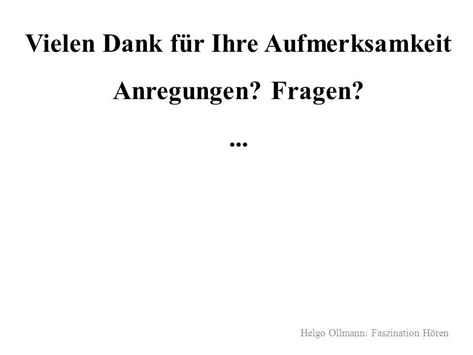 Helgo Ollmann: Faszination Hören Vielen Dank für Ihre Aufmerksamkeit Anregungen? Fragen?...