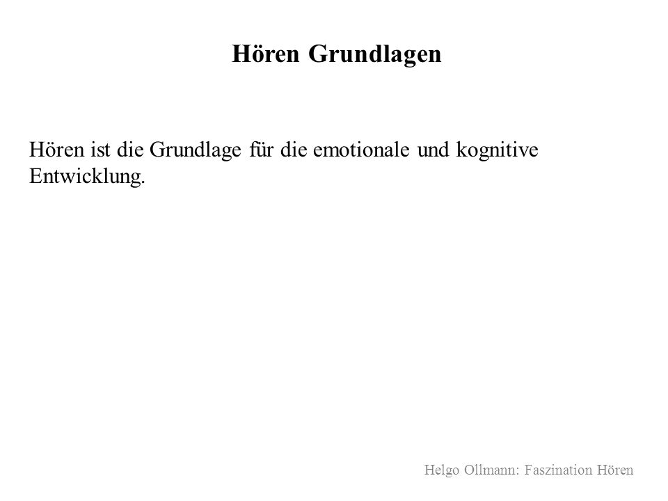 Helgo Ollmann: Faszination Hören Hörschäden erkennen Darauf sollten Sie achten: - Häufiges Missverstehen einfacher Aussagen - Auffallend lautes Sprechen - Keine Reaktion, wenn von hinten angesprochen