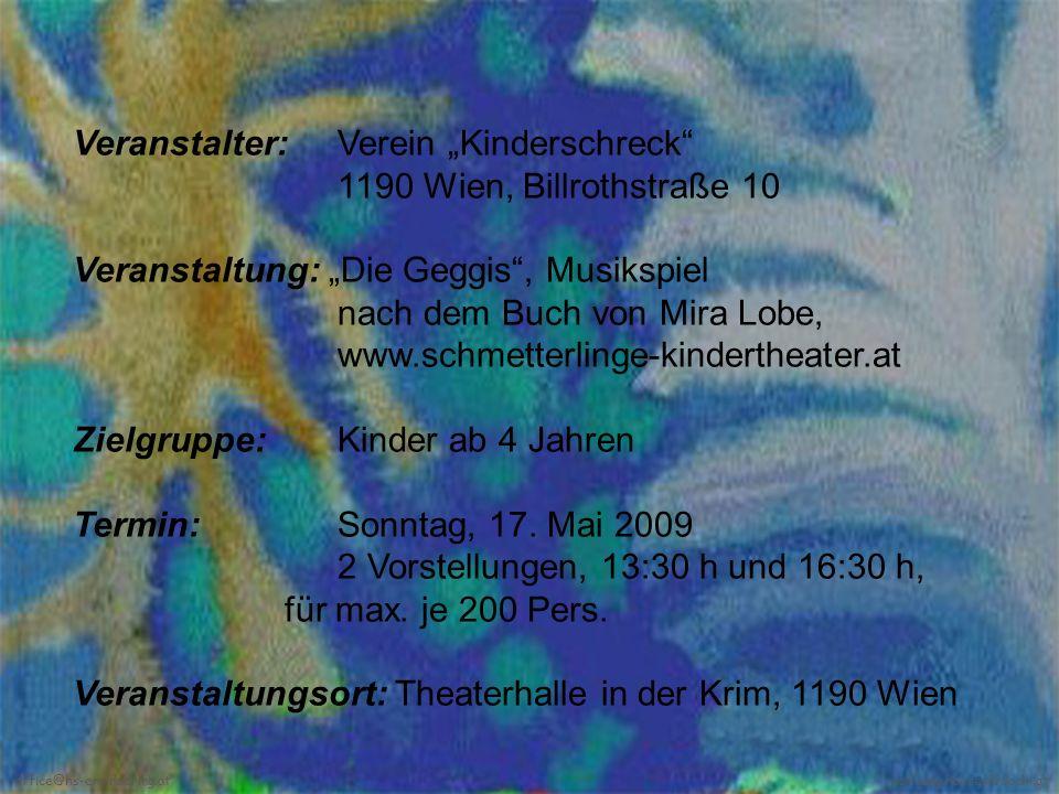 Veranstalter: Verein Kinderschreck 1190 Wien, Billrothstraße 10 Veranstaltung: Die Geggis, Musikspiel nach dem Buch von Mira Lobe, www.schmetterlinge-kindertheater.at Zielgruppe: Kinder ab 4 Jahren Termin:Sonntag, 17.