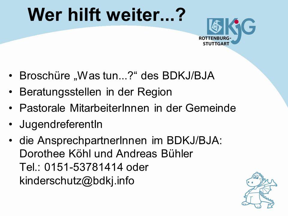 Wer hilft weiter...? Broschüre Was tun...? des BDKJ/BJA Beratungsstellen in der Region Pastorale MitarbeiterInnen in der Gemeinde JugendreferentIn die