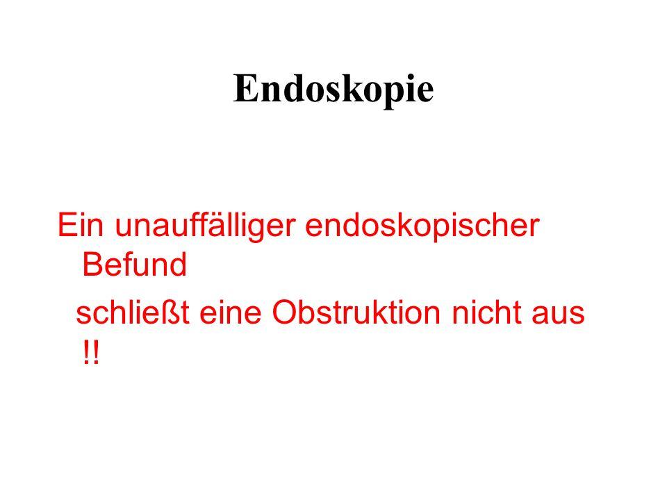 Endoskopie Ein unauffälliger endoskopischer Befund schließt eine Obstruktion nicht aus !!
