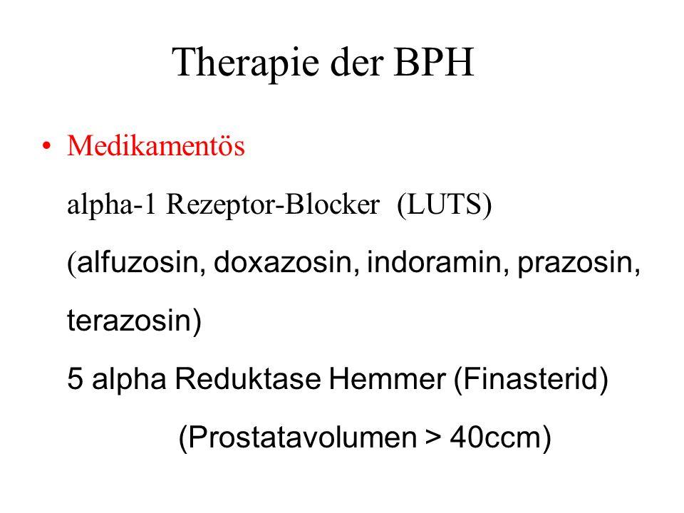 Therapie der BPH Medikamentös alpha-1 Rezeptor-Blocker (LUTS) ( alfuzosin, doxazosin, indoramin, prazosin, terazosin) 5 alpha Reduktase Hemmer (Finasterid) (Prostatavolumen > 40ccm)