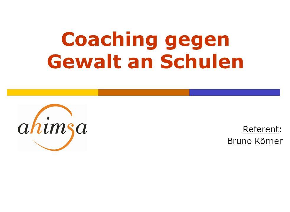 Coaching gegen Gewalt an Schulen Herzlichen Dank für Ihre Aufmerksamkeit! Referent: Bruno Körner