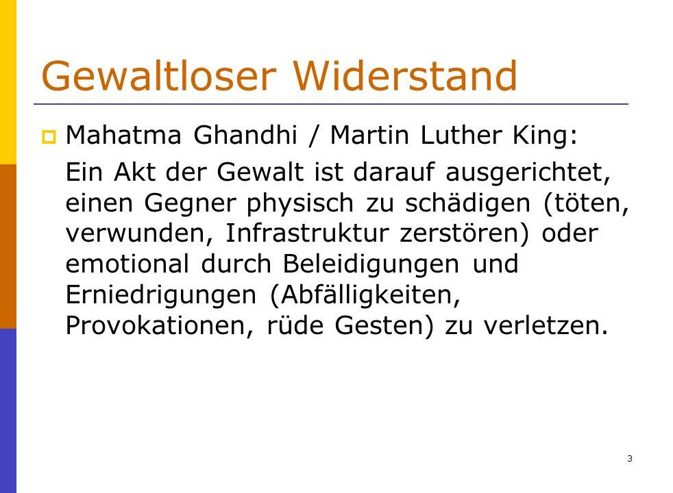 4 Gewaltloser Widerstand Mahatma Ghandhi / Martin Luther King: Sie forderten nicht nur die Abkehr jeder Gewalt wie vorstehend definiert, sondern auch den Respekt für den Gegner soweit dies menschlich möglich ist.