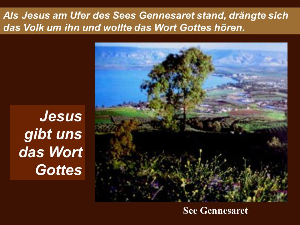 Als Jesus am Ufer des Sees Gennesaret stand, drängte sich das Volk um ihn und wollte das Wort Gottes hören. Jesus gibt uns das Wort Gottes See Gennesa