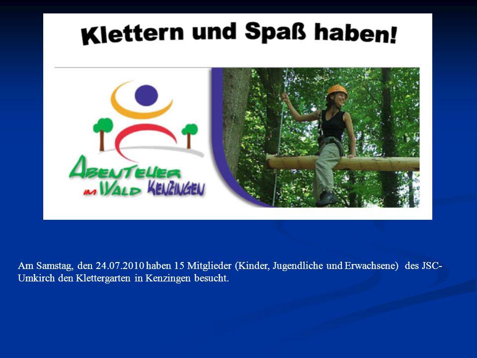 Am Samstag, den 24.07.2010 haben 15 Mitglieder (Kinder, Jugendliche und Erwachsene) des JSC- Umkirch den Klettergarten in Kenzingen besucht.