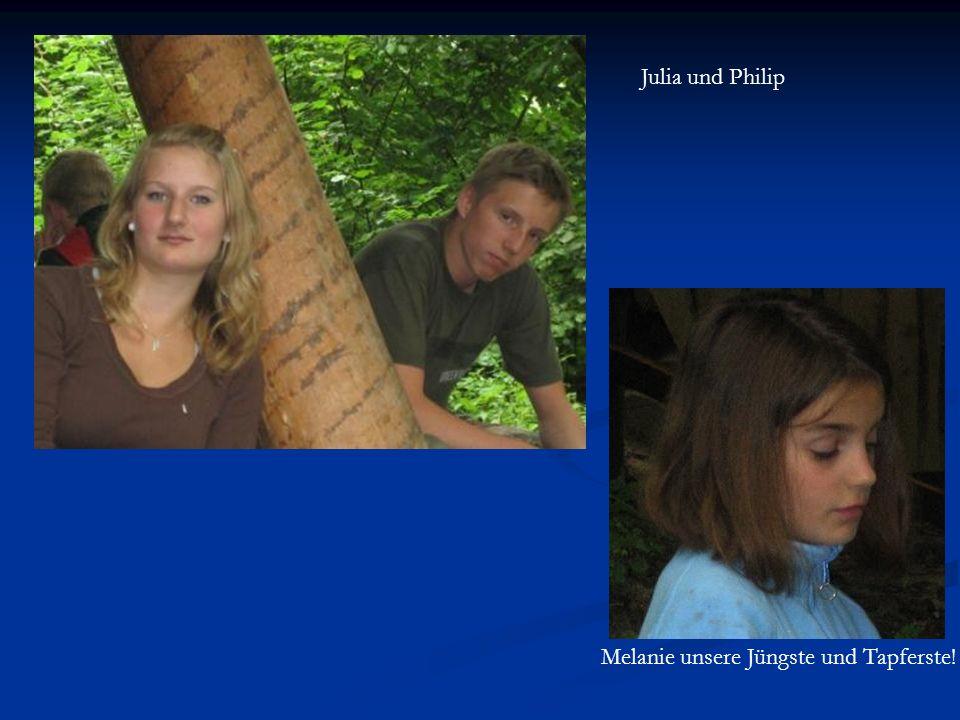 Julia und Philip Melanie unsere Jüngste und Tapferste!