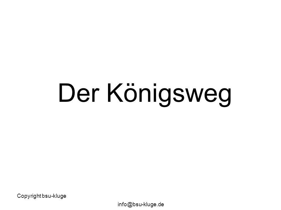 Copyright bsu-kluge info@bsu-kluge.de Der Königsweg