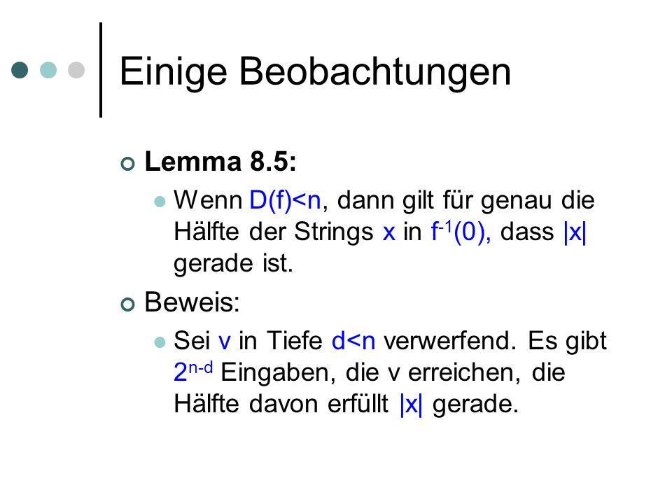 Einige Beobachtungen Lemma 8.5: Wenn D(f)<n, dann gilt für genau die Hälfte der Strings x in f -1 (0), dass |x| gerade ist.