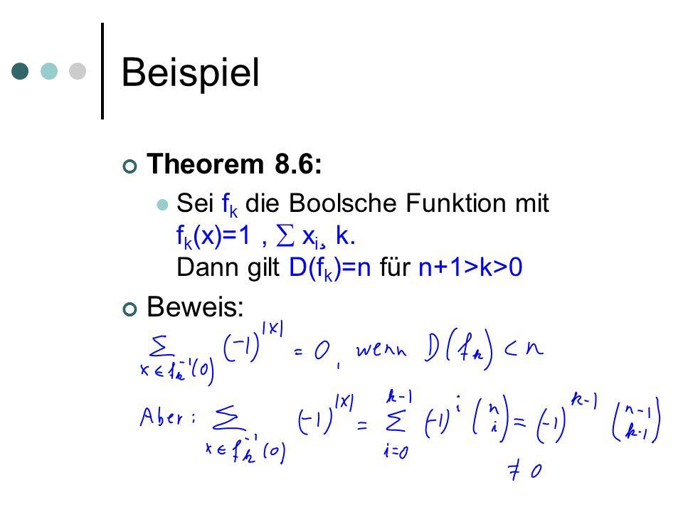 Beispiel Theorem 8.6: Sei f k die Boolsche Funktion mit f k (x)=1, x i ¸ k. Dann gilt D(f k )=n für n+1>k>0 Beweis: